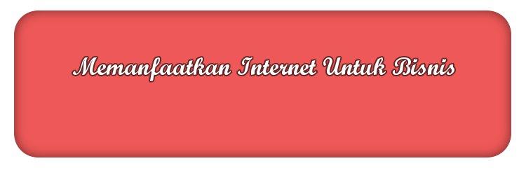 cara memanfaatkan internet untuk bisnis dan usaha